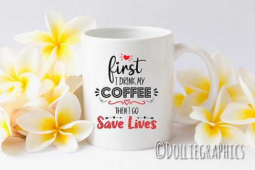 Personalised First Coffee then I Save lives Cup/Mug