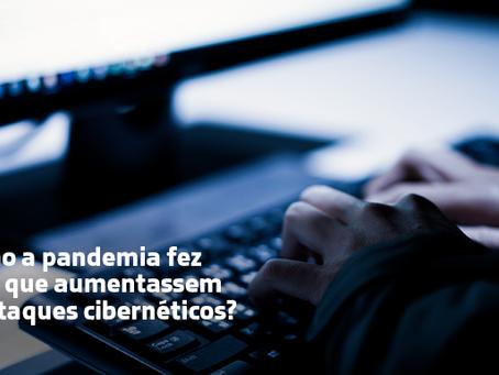 Como a pandemia fez com que aumentassem os ataques cibernéticos?