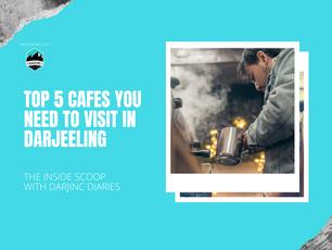 Top 5 Cafes You Need To Visit in Darjeeling