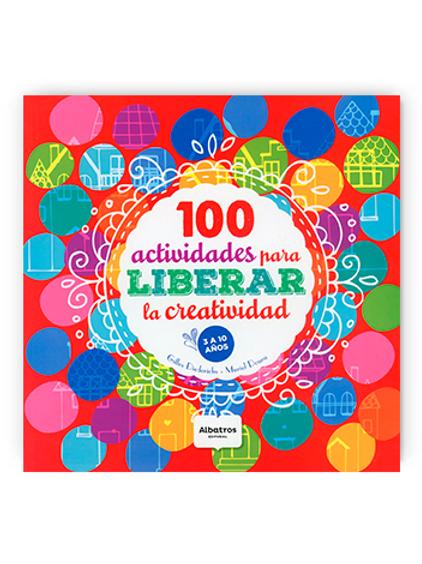 100 ACTIVIDADES PARA LIBERAR LA CREATIVIDAD