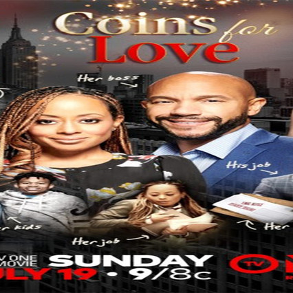 TUNE IN TO TV ONE'S ORIGINAL ROMANTIC DRAMA COINS FOR LOVE PREMIERING SUNDAY, JULY 19 AT 9 P.M. EST