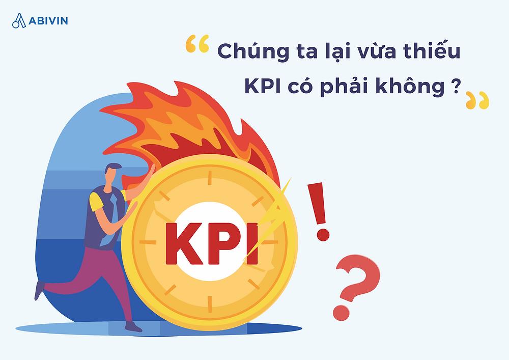 Dấu hiệu 2: Chúng ta lại vừa thiếu KPI có phải không?