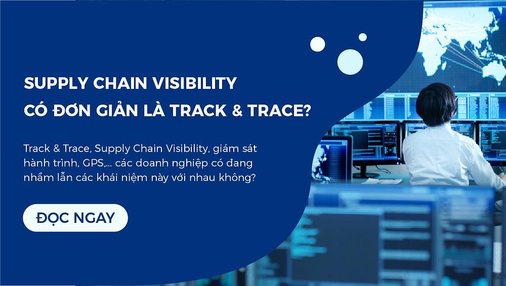 Supply Chain Visibility, có đơn giản là Track & Trace?
