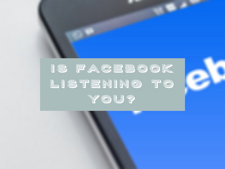 Is Facebook Listening To Me? Your Guide To Targeted Advertising