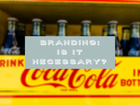 Branding: Is It Really Necessary?
