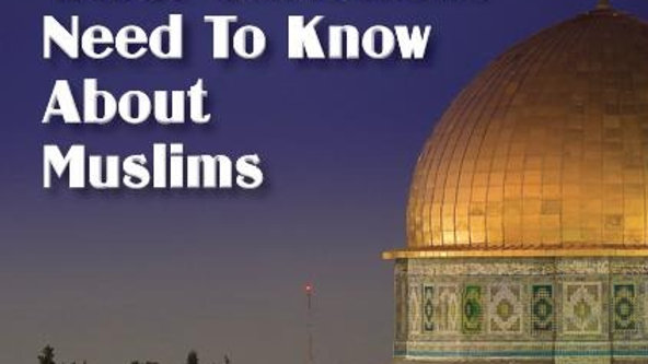 What Christians Need to Know about Muslims