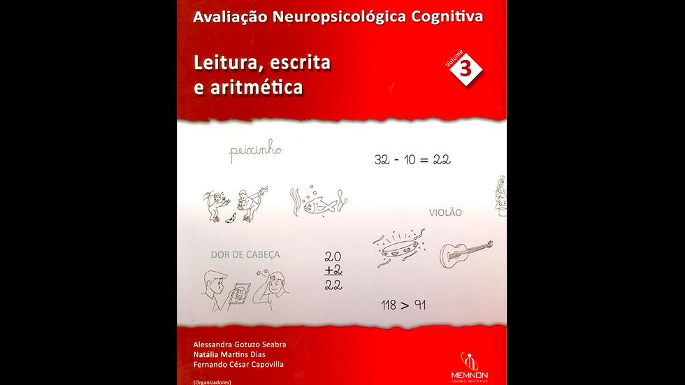 Avaliação Neuropsicológica Cognitiva  – Vol. 3 Leitura, escrita e aritmética