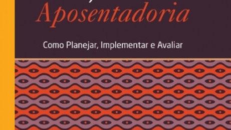 Programa de Educação para Aposentadoria: Como Planejar, Implementar e Avaliar