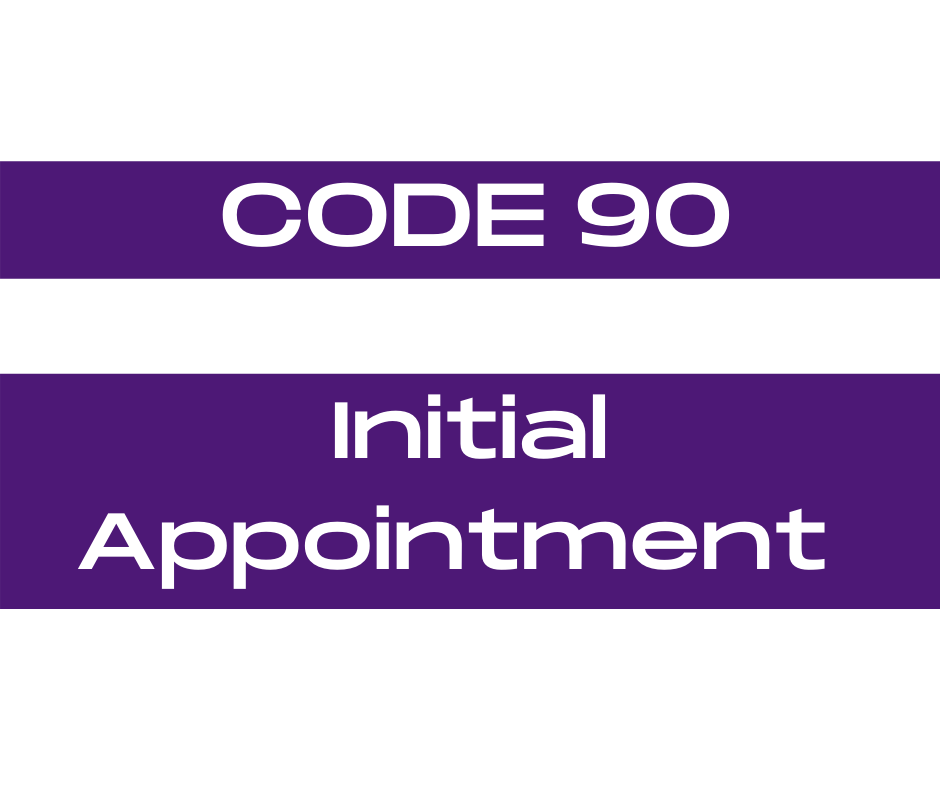 Code 90 Initial Appointment