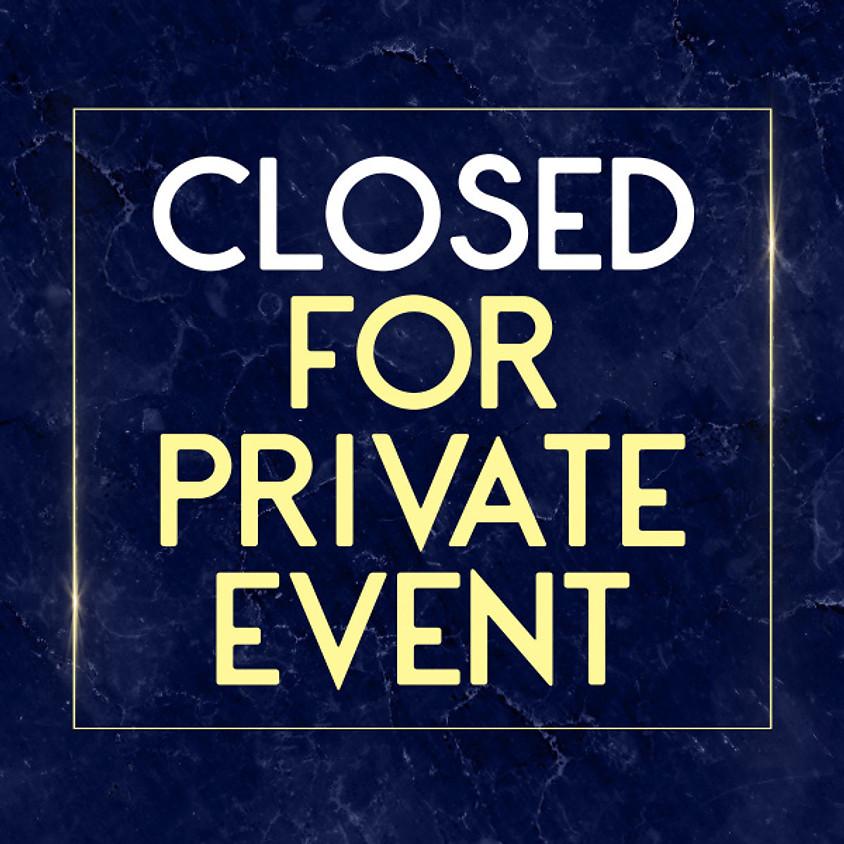 Closed - Private Event (4:00 p.m. - 9:00 p.m.)