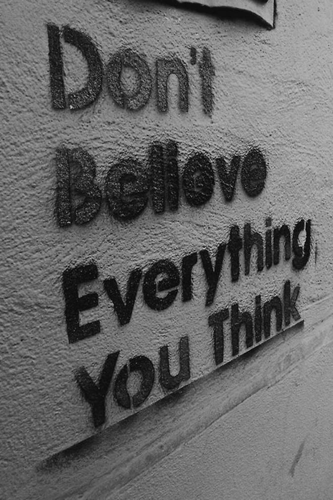 Você é daqueles que acredita em tudo que pensa?