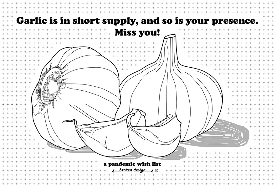 Garlic is in short supply, and so is your presence