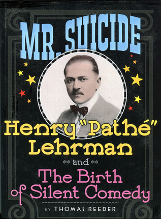 Any true movie fan should read, 'Mr. Suicide, Henry 'Pathè' Lehrman: The Birth of Comedy'