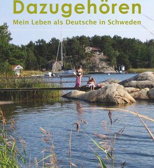 Höra till - Dazugehören. Biographie einer Deutschen in Schweden