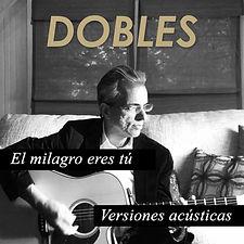 Dobles_-_El_milagro_eres_tú_versiones_ac