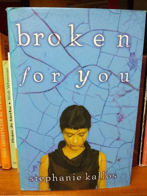 Broken for you. Stephanie Kallos.