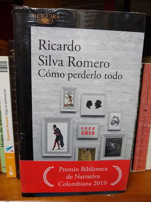 Cómo perderlo todo. Ricardo Silva Romero