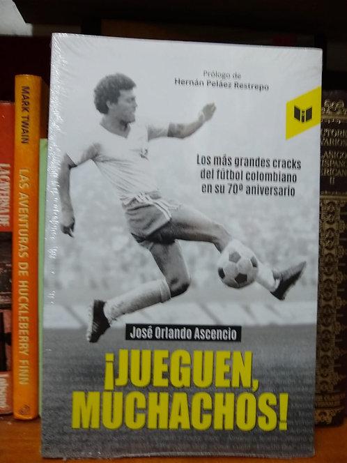 ¡Jueguen, Muchachos! José Orlando Ascencio