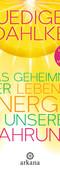 Geheimnis der Lebensenergie in unserer Nahrung
