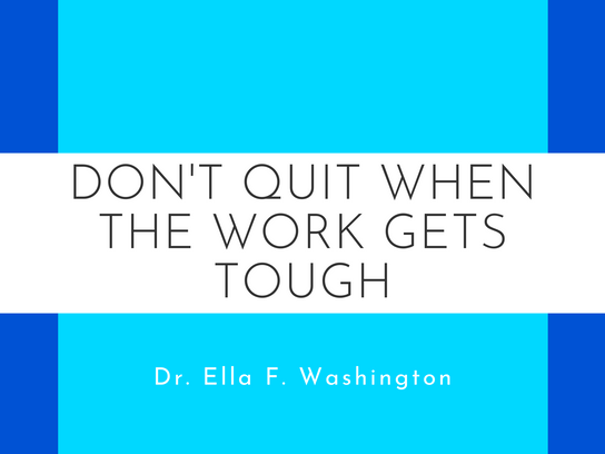 Don't Quit When the Work Gets Tough