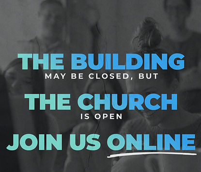 The building may be closed, but the church is open join us online