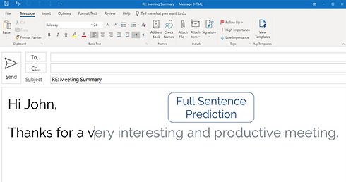 Lightkey's AI-Powered word prediction technology learns your typing patterns and gradually predicts up to 12 words including punctuation marks, allowing you to compose emails 4 times faster, with confidence.