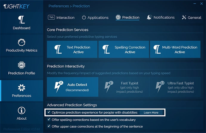 Optimized prediction experience for people with disabilities can be activated through Lightkey's Control Center, under Preferences / Prediction tab. This feature is turned off by default.