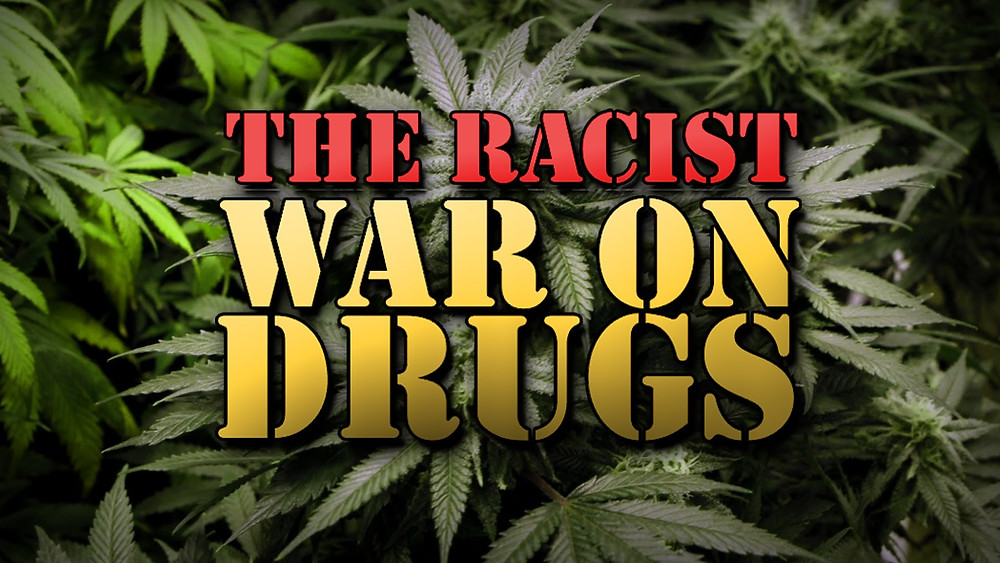 The Racist War on Drugs www.cannanews.buzz
