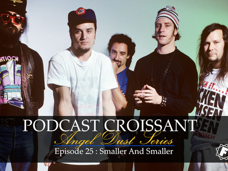Podcast Croissant Angel Dust Series - Smaller And Smaller
