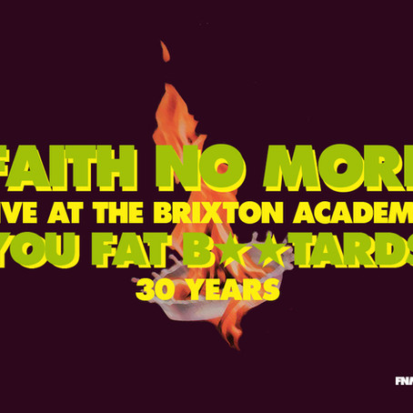 Faith No More 'Live At The Brixton Academy : You Fat Bastards' 30 Years!