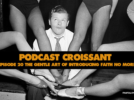 Podcast Croissant | Episode 20 - The Gentle Art Of Introducing Faith No More
