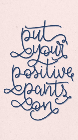 Put Your Positives Pants On