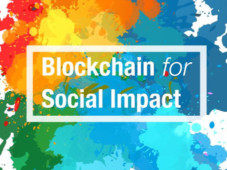BLOCKCHAIN FOR SOCIAL IMPACT:  MOVING BEYOND THE HYPE