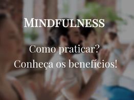 O que é Mindfulness? Conheça os benefícios e como praticar!