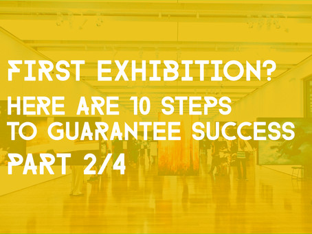 10 Steps To Guarantee A Successful First Exhibition - (Part 2/4)