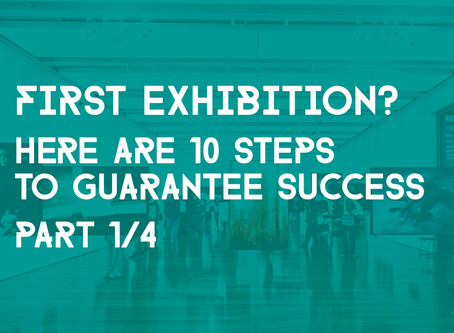 10 Steps To Guarantee A Successful First Exhibition - (Part 1/4)