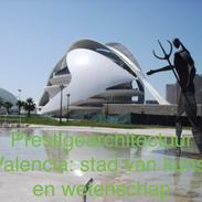 Prestige architectuur Valencia: Stad van kunst en wetenschap