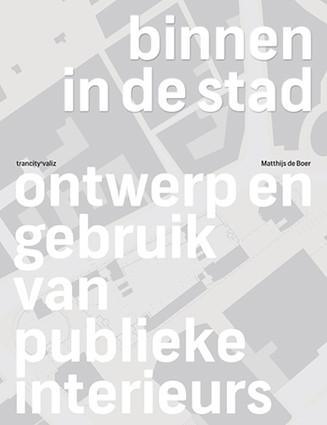 'Mijn leestip voor Architectuurliefhebbers': Matthijs de Boer - Binnen in de Stad