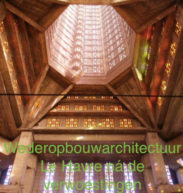 Wederopbouw architectuur Le Havre na de verwoestingen