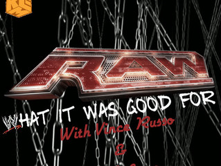 RAW: WHAT IT WAS GOOD FOR #2