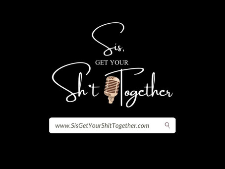 (EP 5) Sis, Get Your Shit Together Podcast: The Magic in Your Alone Time.