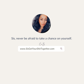 (EP 1) Sis, Get Your Shit Together Podcast: Never Be Afraid to Take a Chance on Yourself.