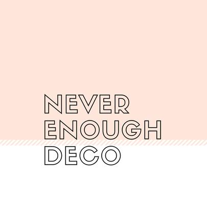 Never Enough Deco