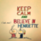 Keep calm and believe in Henriette. Bordeaux