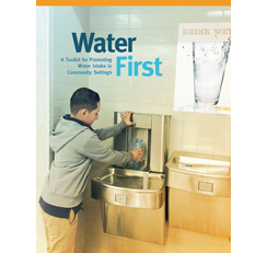 Water First: A Toolkit for Promoting Water Intake in Community Settings Now Available!