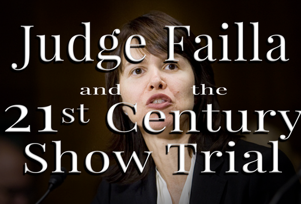 Judge Failla and the 21st Century Show Trial