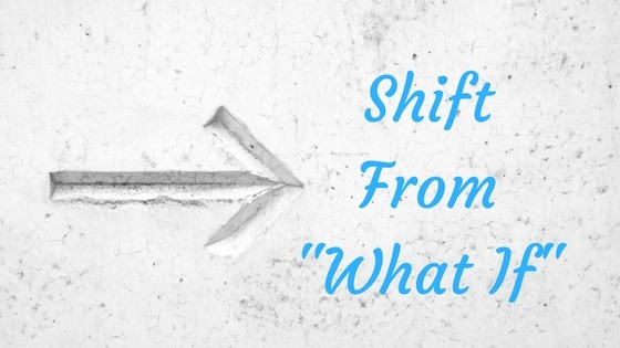 "Shift From ""What If"""