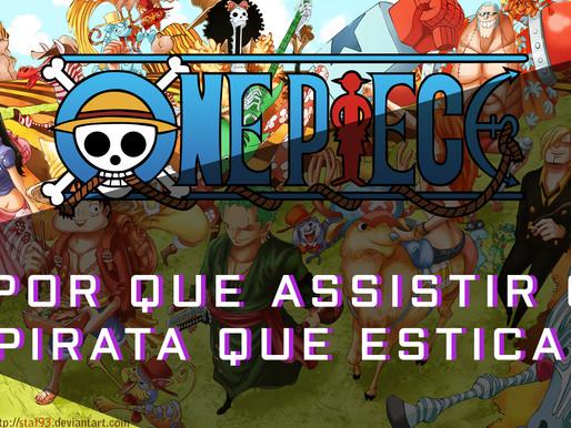 One Piece - Por que assistir 1000 episódios de um pirata que estica?