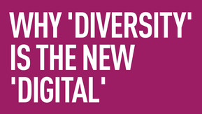 Why 'Diversity' is the new 'Digital'