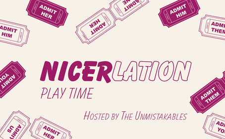 It's playtime with The Unmistakables in this week's Nicerlation